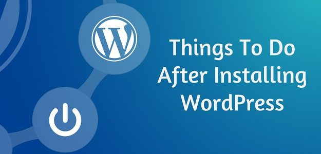 Significant Steps to take After WordPress Installation!